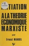 Ernest Mandel - Initiation à la théorie économique marxiste.