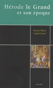 Ernest-Marie Laperrousaz - Hérode le Grand et son époque.