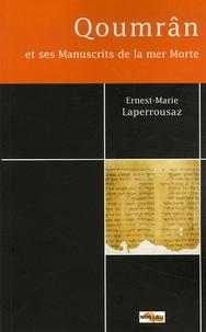 Ernest-Marie Laperrousaz - Qoumrân et ses Manuscrits de la mer Morte - Quelques problèmes fondamentaux.