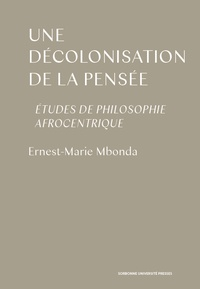 Ernest-Marie Mbonda - Une décolonisation de la pensée - Etudes de philosophie afrocentrique.