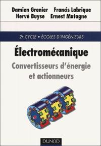Ernest Matagne et Francis Labrique - Electromécanique. - Convertisseurs d'énergie et actionneurs.
