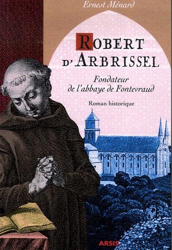 Ernest Ménard - Robert d'Arbrissel.