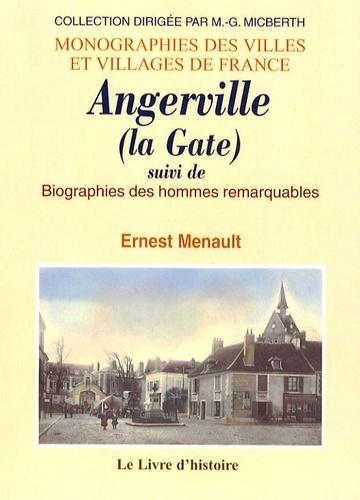 Ernest Menault - Angerville (la Gate) - Suivi de Biographies des hommes remarquables.
