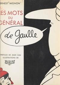 Ernest Mignon et Jean Cau - Les mots du Général de Gaulle.