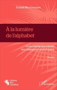 Ernest Moutoussamy - A la lumière de l'alphabet - Ou le combat des enfants des champs de canne à sucre.