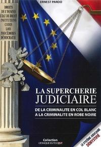 Ernest Pardo - La supercherie judiciaire - De la criminalité en col blanc à la criminalité en robe noire.
