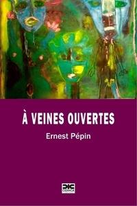 Ernest Pépin - A veines ouvertes.