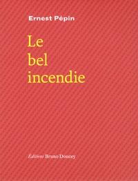 Ernest Pépin - Le bel incendie.