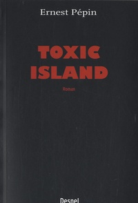 Ernest Pépin - Toxic Island.
