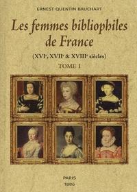 Ernest Quentin-Bauchart - Les femmes bibliophiles de France - (XVIe, XVIIe & XVIIIe siècles). Tomes I et II.
