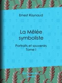 Ernest Raynaud - La Mêlée symboliste - Portraits et souvenirs - Tome I.