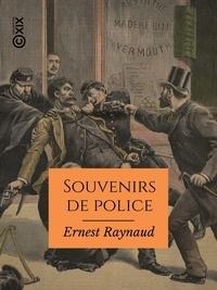 Ernest Raynaud - Souvenirs de police - Au temps de Ravachol.