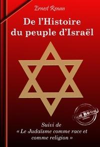 Ernest Renan - De l'Histoire du Peuple d'Israël, suivi de Le Judaïsme comme race et comme religion (édition intégrale, revue et corrigée)..