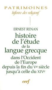 Ernest Renan - Histoire de l'étude de la langue grecque dans l'Occident de l'Europe depuis la fin du Ve siècle jusqu'à celle du XIVe.