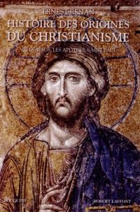 Ernest Renan - Histoire des origines du christianisme - Volume 1, Vie de Jésus, Les Apôtres, Saint Paul.