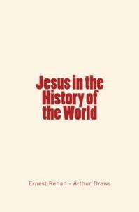 Ernest Renan et Arthur Drews - Jesus in the History of the World.