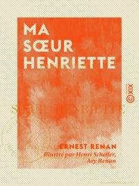 Ernest Renan et Henri Scheffer - Ma sœur Henriette.