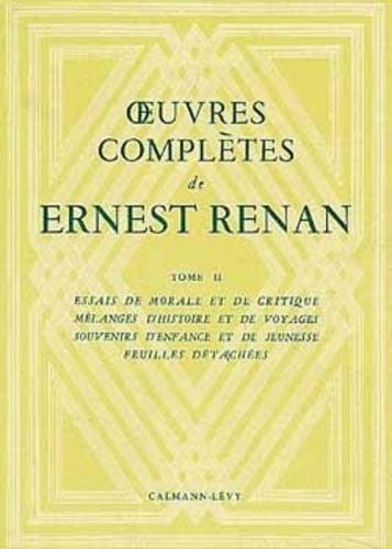 Ernest Renan - Oeuvres complètes - Tome 2, Essais de morale et de critique, Mélanges d'histoire et de voyages, Souvenirs d'enfance et de jeunesse, Feuilles détachées.