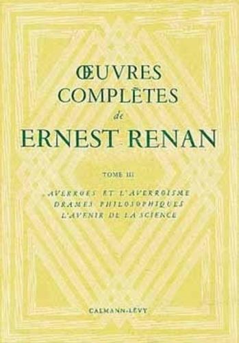 Ernest Renan - Oeuvres complètes - Tome 3, Averroès et l'averroisme, Drames philosophiques, L'avenir de la science.