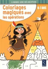 Ernest Robert et Mathieu Demore - Coloriages magiques avec les opérations - 6-7 ans.