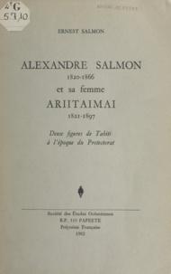 Ernest Salmon et Patrick O'Reilly - Alexandre Salmon (1820-1866) et sa femme Ariitaimai (1821-1897) - Deux figures de Tahiti à l'époque du Protectorat.