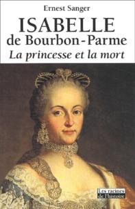 Ernest Sanger - Isabelle de Bourbon-Parme. - La princesse et la mort.