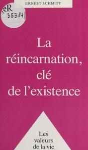 Ernest Schmitt - La réincarnation, clé de l'existence.