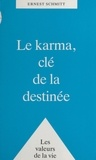 Ernest Schmitt - Le Karma, clé de la destinée.