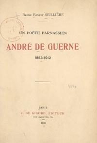 Ernest Seillière - Un poète parnassien, André de Guerne (1853-1912).