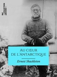 Ernest Shackleton et Charles Rabot - Au cœur de l'Antarctique - Expédition du Nimrod au pôle Sud.