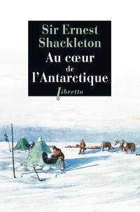Ernest Shackleton - Au coeur de l'Antarctique - Vers le pôle Sud, 1908-1909.