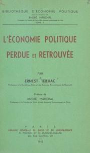 Ernest Teilhac et André Marchal - L'économie politique perdue et retrouvée.
