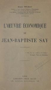Ernest Teilhac - L'œuvre économique de Jean-Baptiste Say.
