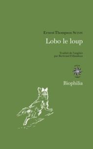 Ernest Thompson Seton - Lobo le loup - & autres animaux sauvages de mes connaissances.