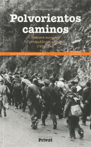 Ernest Urzainqui-Falcon - Polvorientos caminos - Itinéraire européen d'un républicain espagnol (1936-1945).