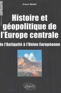 Ernest Weibel - Histoire et géopolitique de l'Europe centrale - De l'Antiquité à l'Union Européenne.