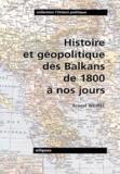 Ernest Weibel - Histoire et géopolitique des Balkans de 1800 à nos jours.