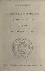 Ernest Wickersheimer et  Institut de recherche et d'his - Les manuscrits latins de médecine du Haut Moyen Âge dans les bibliothèques de France.