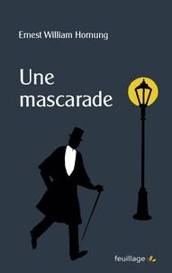 Ernest William Hornung - Une mascarade.