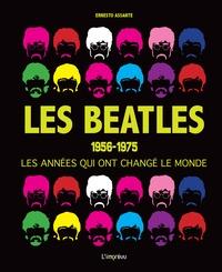 Ernesto Assante - Les Beatles 1956-1975 - Les années qui ont changé le monde.