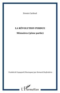 Ernesto Cardenal - La révolution perdue - Mémoires (3e partie).