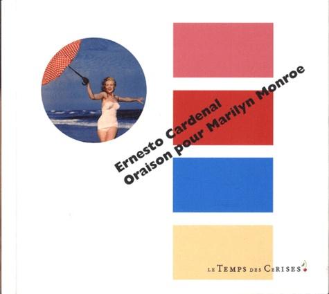 Ernesto Cardenal - Oraison pour Marilyn Monroe et autres poèmes.