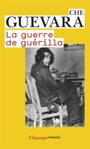 Ernesto Che Guevara - La guerre de guérilla.