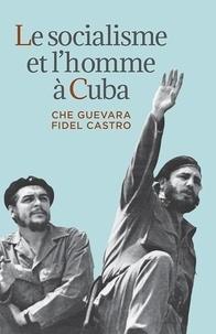 Ernesto Che Guevara et Fidel Castro - Le socialisme et l'homme à Cuba.