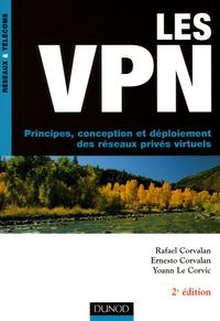 Ernesto Corvalan et Rafael Corvalan - Les VPN - Principes, conception et déploiement des réseaux privés virtuels.