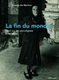 Ernesto De Martino - La fin du monde - Essai sur les apocalypses culturelles.
