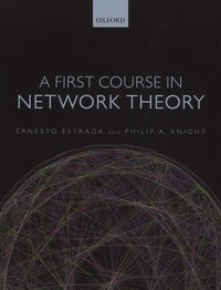 Ernesto Estrada et Philip-A Knight - A First Course in Network Theory.