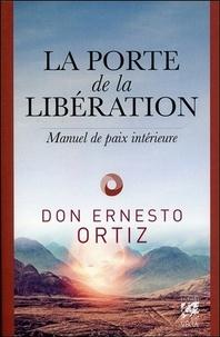 Ernesto Ortiz - La porte de la libération - Manuel de paix intérieure.