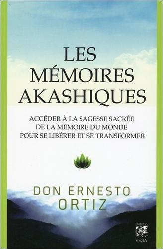 Ernesto Ortiz - Les mémoires akashiques - Accéder à la sagesse sacrée de la mémoire du monde pour se libérer et se transformer.