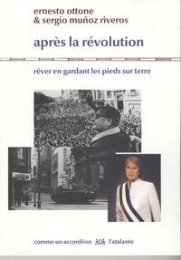 Ernesto Ottone et Sergio Muñoz - Après la révolution - Rêver en gardant les pieds sur terre.